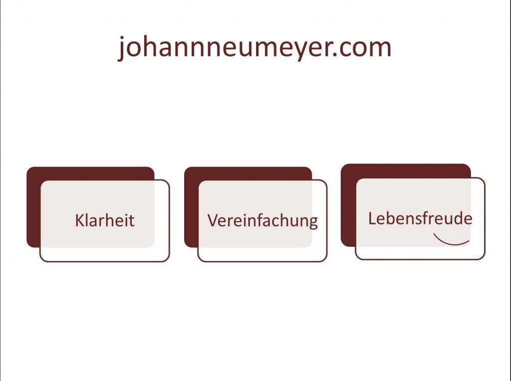 Klarheit, Verinfachung, Lebensfreude johannneumeyer.com